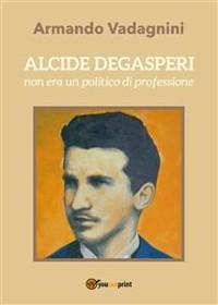 Cover Alcide De Gasperi non era un politico di professione