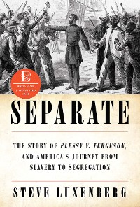 Cover Separate: The Story of Plessy v. Ferguson, and America's Journey from Slavery to Segregation