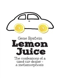 Cover Lemon Juice: The Confessions of a Used Car Dealer - a Metamorphosis