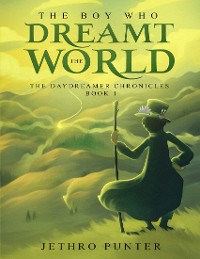 Cover The Boy Who Dreamt the World: The Daydreamer Chronicles Book 1