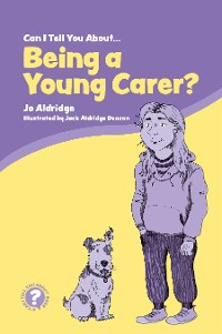 Cover Can I Tell You About Being a Young Carer?