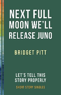 Cover Next Full Moon We'll Release Juno
