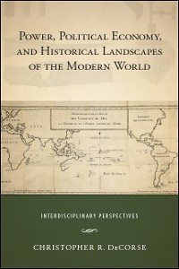 Cover Power, Political Economy, and Historical Landscapes of the Modern World