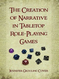 Cover The Creation of Narrative in Tabletop Role-Playing Games