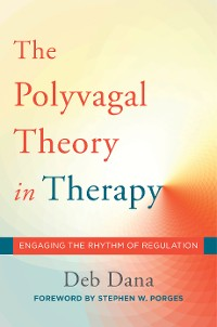 Cover The Polyvagal Theory in Therapy: Engaging the Rhythm of Regulation (Norton Series on Interpersonal Neurobiology)