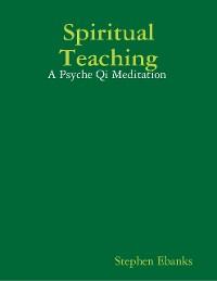 Cover Spiritual Teaching: A Psyche Qi Meditation
