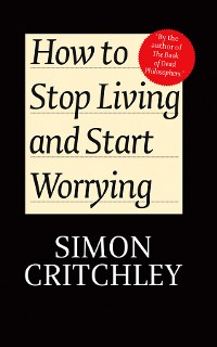 Cover How to Stop Living and Start Worrying