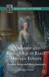 Cover Queenship and Revolution in Early Modern Europe