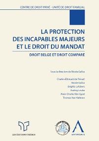 Cover La protection des incapables majeurs et le droit du mandat