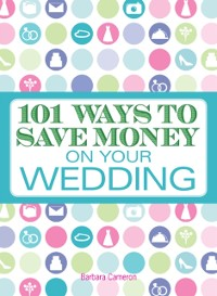Cover 101 Ways to Save Money on Your Wedding