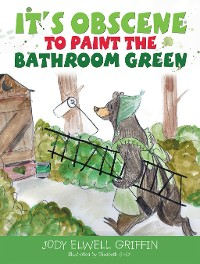 Cover It's Obscene to Paint the Bathroom Green