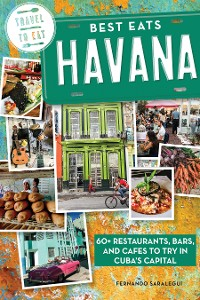 Cover Best Eats Havana: 60+ Restaurants, Bars, and Cafes to Try in Cuba's Capital