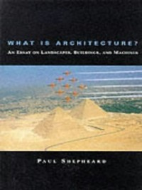 Cover What Is Architecture? an Essay on Landscapes, Buildings, and Machines