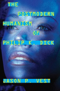 Cover The Postmodern Humanism of Philip K. Dick
