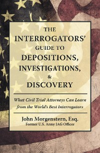 Cover The Interrogators' Guide to Depositions, Investigations, & Discovery