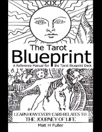 Cover The Tarot Blueprint: Learn How Every Card Relates to the Journey of Life, a Reference Manual for the Tarot Blueprint Deck