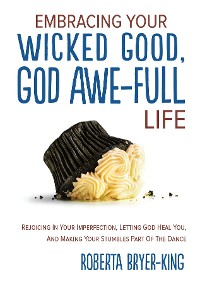 Cover EMBRACING YOUR WICKED GOOD, GOD AWE-FULL LIFE