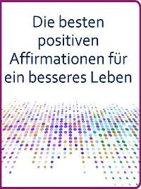Cover Die besten positiven Affirmationen für ein besseres Leben