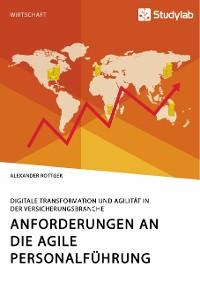 Cover Anforderungen an die agile Personalführung. Digitale Transformation und Agilität in der Versicherungsbranche