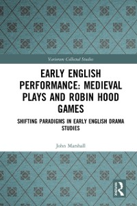 Cover Early English Performance: Medieval Plays and Robin Hood Games