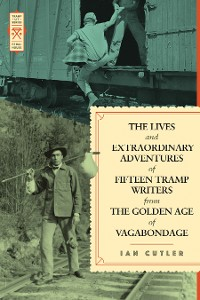 Cover The Lives and Extraordinary Adventures of Fifteen Tramp Writers from the Golden Age of Vagabondage
