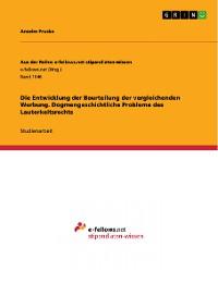 Cover Die Entwicklung der Beurteilung der vergleichenden Werbung. Dogmengeschichtliche Probleme des Lauterkeitsrechts