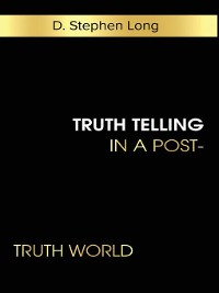 Cover Truth Telling in a Post-Truth World
