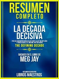 Cover Resumen Completo | La Decada Decisiva: Por Que Son Importantes De Los Veinte A Los Treinta Años Y Como Sacarles El Maximo Partido Ahora (The Defining Decade) - Basado En El Libro De Meg Jay