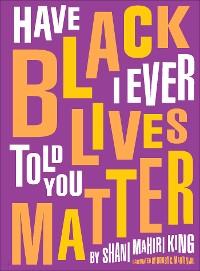 Cover Have I Ever Told You Black Lives Matter