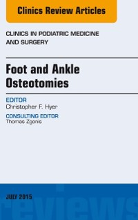 Cover Foot and Ankle Osteotomies, An Issue of Clinics in Podiatric Medicine and Surgery