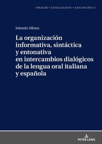 Cover La organizacion informativa, sintactica y entonativa en intercambios dialogicos de la lengua oral italiana y espanola