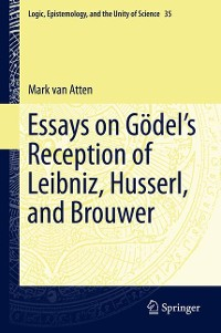 Cover Essays on Gödel's Reception of Leibniz, Husserl, and Brouwer