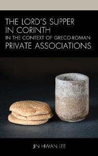 Cover The Lord's Supper in Corinth in the Context of Greco-Roman Private Associations