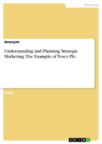 Cover Understanding and Planning Strategic Marketing. The Example of Tesco Plc.