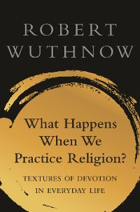 Cover What Happens When We Practice Religion?