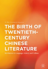 Cover The Birth of Twentieth-Century Chinese Literature