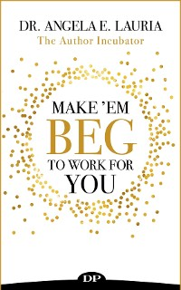Cover Make 'Em Beg To Work For You
