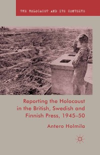 Cover Reporting the Holocaust in the British, Swedish and Finnish Press, 1945-50