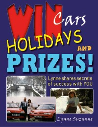 Cover Win Cars Holidays and Prizes - Lynne Shares Secrets of Success With You