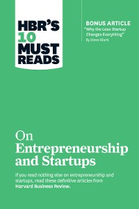 """Cover HBR's 10 Must Reads on Entrepreneurship and Startups (featuring Bonus Article """"Why the Lean Startup Changes Everything"""" by Steve Blank)"""
