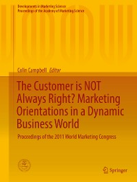 Cover The Customer is NOT Always Right? Marketing Orientations  in a Dynamic Business World