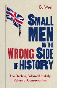 Cover Small Men on the Wrong Side of History