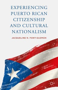 Cover Experiencing Puerto Rican Citizenship and Cultural Nationalism