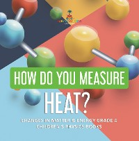 Cover How Do You Measure Heat? | Changes in Matter & Energy Grade 4 | Children's Physics Books