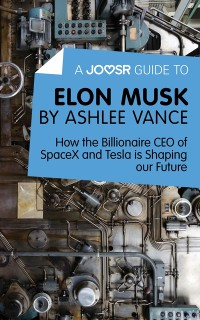 Cover Joosr Guide to... Elon Musk by Ashlee Vance