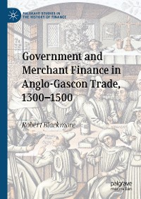 Cover Government and Merchant Finance in Anglo-Gascon Trade, 1300–1500