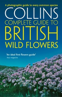Cover British Wild Flowers: A photographic guide to every common species (Collins Complete Guide)