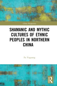 Cover Shamanic and Mythic Cultures of Ethnic Peoples in Northern China