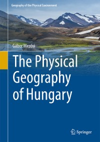 Cover The Physical Geography of Hungary