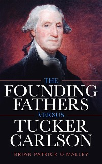 Cover The Founding Fathers versus Tucker Carlson